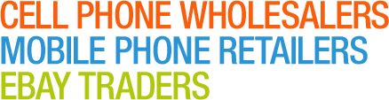 Cell Phone Wholesalers / Mobile Phone Retailers / Ebay Traders